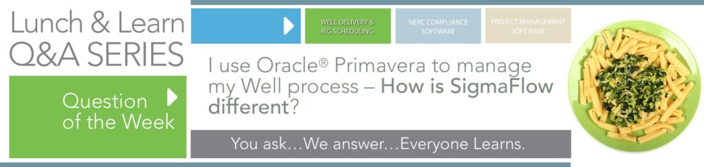 Well Delivery Q&A Part 1: How does SigmaFlow differ from Oracle Primavera?